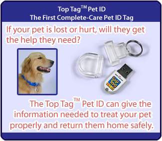 Top Tag Pet ID - The first Complete care pet ID tag.  If your pet is lost or hurt, will they get the help they need?  The Top Tag Pet ID can give the information needed to treat your pet properly and return them home safely.